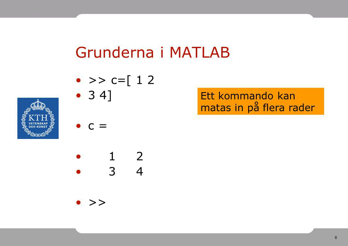 Grunderna i MATLAB >> c=[ 1 2 3 4] c = 1 2 3 4 >>